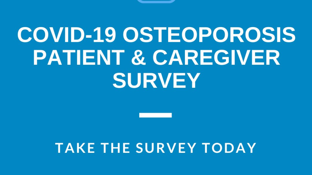 COVID-19 Osteoporosis patient and caregiver survey. Take the survey today.